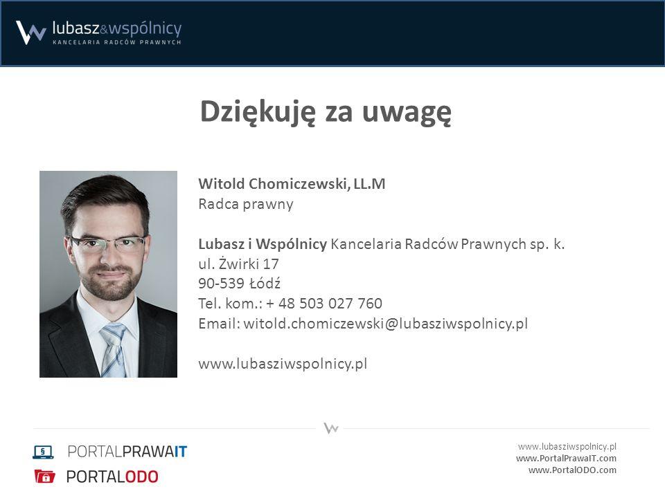 www.lubasziwspolnicy.pl www.PortalPrawaIT.com www.PortalODO.com Dziękuję za uwagę Witold Chomiczewski, LL.M Radca prawny Lubasz i Wspólnicy Kancelaria Radców Prawnych sp.