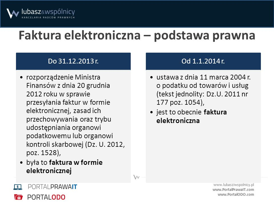 www.lubasziwspolnicy.pl www.PortalPrawaIT.com www.PortalODO.com Faktura elektroniczna a papierowa Faktura rozumie się przez to dokument w formie papierowej lub w formie elektronicznej zawierający dane wymagane ustawą i przepisami wydanymi na jej podstawie (art.