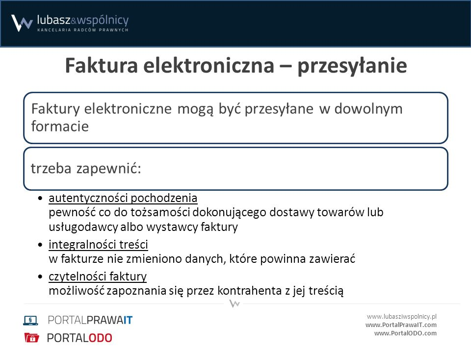 www.lubasziwspolnicy.pl www.PortalPrawaIT.com www.PortalODO.com Realizacja poszczególnych wymogów Podatnik ma dowolność ich określenia, kontrole biznesowe, ustalające wiarygodną ścieżkę audytu między fakturą a dostawą towaru lub świadczeniem usług.