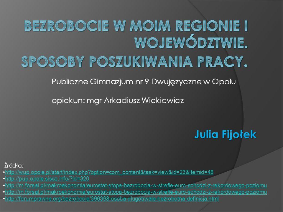 Julia Fijołek Publiczne Gimnazjum nr 9 Dwujęzyczne w Opolu opiekun: mgr Arkadiusz Wickiewicz Źródła: http://wup.opole.pl/start/index.php?option=com_co