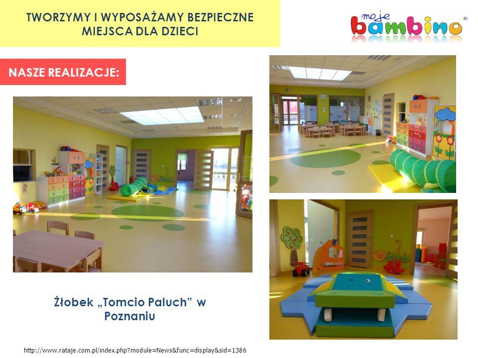 TWORZYMY I WYPOSAŻAMY BEZPIECZNE MIEJSCA DLA DZIECI NASZE REALIZACJE: Żłobek Tomcio Paluch w Poznaniu http://www.rataje.com.pl/index.php?module=News&func=display&sid=1386