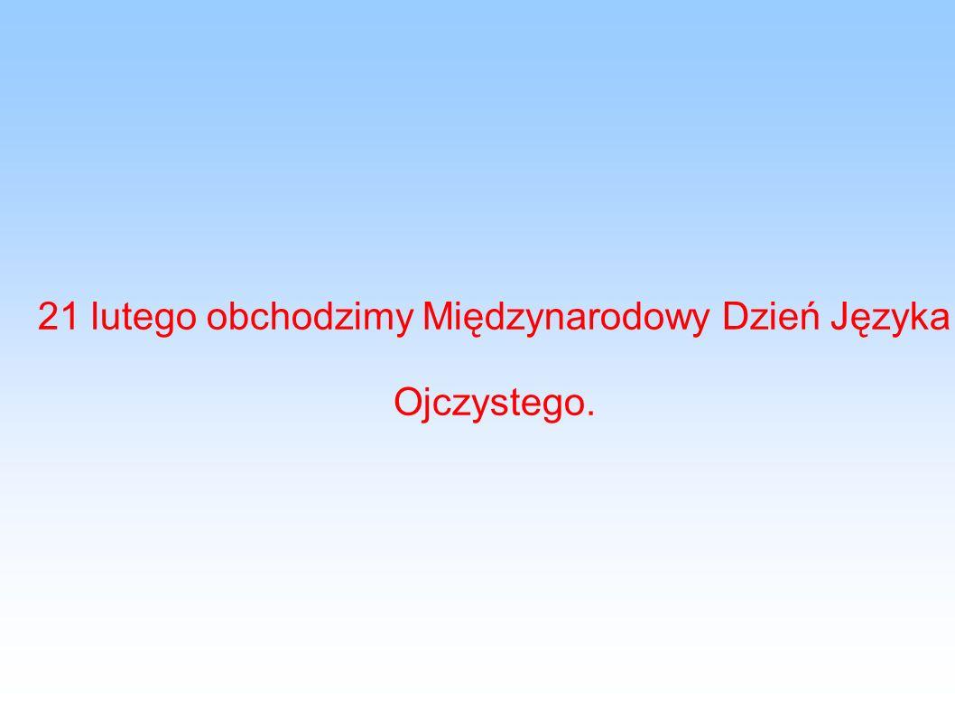 21 lutego obchodzimy Międzynarodowy Dzień Języka Ojczystego.