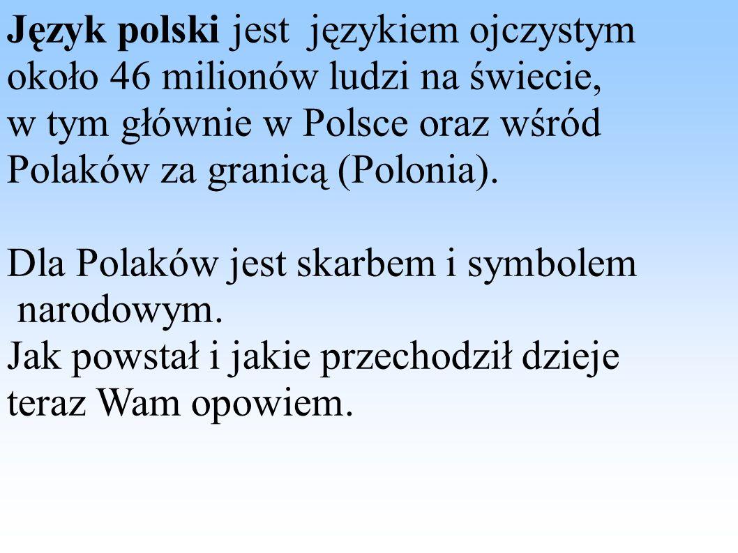 Język polski: podobnie jak czeski, rosyjski czy słoweński wywodzi się od wspólnego przodka, zwanego językiem PRASŁOWIAŃSKIM.
