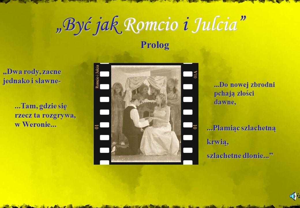 Być jak Romcio i Julcia...Plamiąc...Plamiąc szlachetną krwią, szlachetne dłonie... Prolog DwaDwa rody, zacne jednako i sławne-...Tam,...Tam, gdzie się