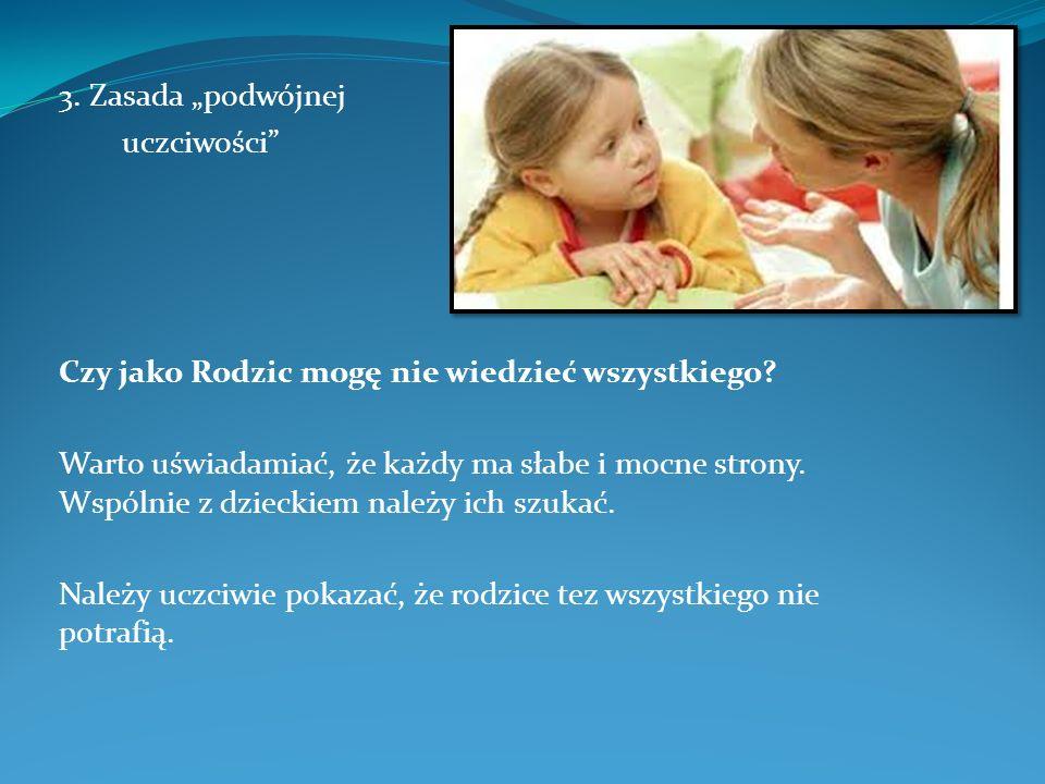 3. Zasada podwójnej uczciwości Czy jako Rodzic mogę nie wiedzieć wszystkiego? Warto uświadamiać, że każdy ma słabe i mocne strony. Wspólnie z dzieckie