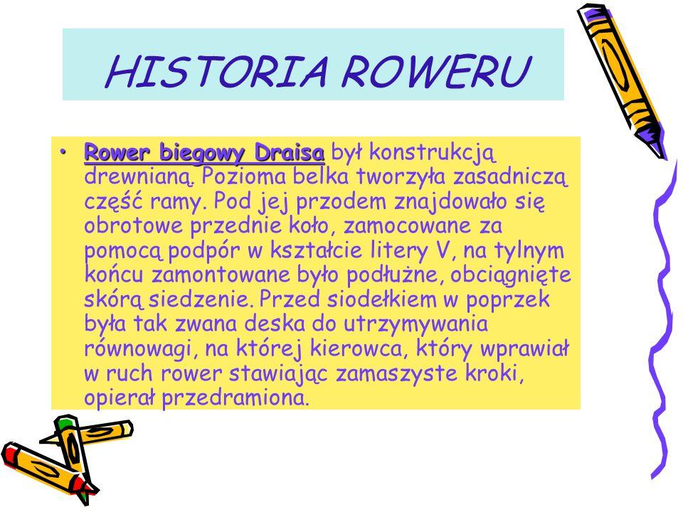 HISTORIA ROWERU Rower biegowy DraisaRower biegowy Draisa był konstrukcją drewnianą.