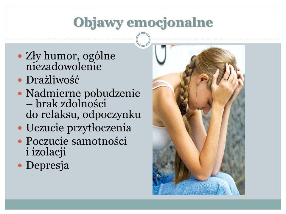 Objawy emocjonalne Zły humor, ogólne niezadowolenie Drażliwość Nadmierne pobudzenie – brak zdolności do relaksu, odpoczynku Uczucie przytłoczenia Pocz
