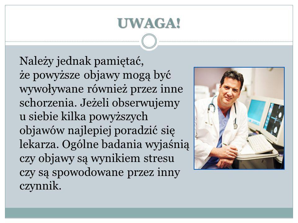 UWAGA! Należy jednak pamiętać, że powyższe objawy mogą być wywoływane również przez inne schorzenia. Jeżeli obserwujemy u siebie kilka powyższych obja