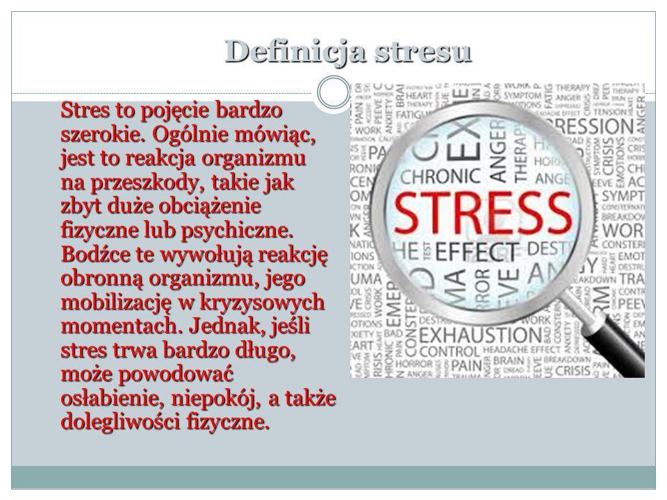 Przyczyny stresu Niekiedy nasze otoczenie, lub praca wywołują nieprzyjemne odczucia, stanowiące źródło stresu.