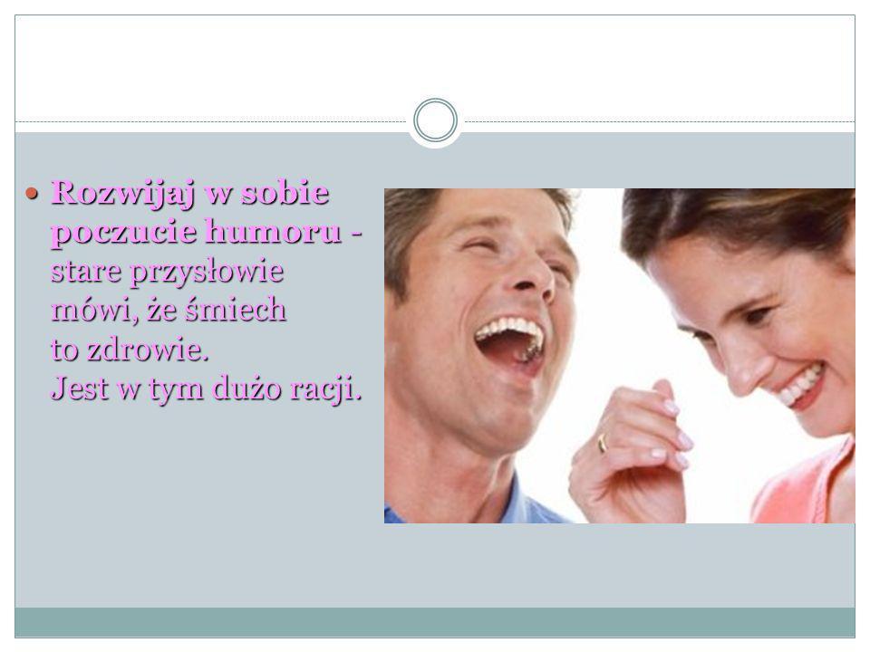 Rozwijaj w sobie poczucie humoru - stare przysłowie mówi, że śmiech to zdrowie. Jest w tym dużo racji. Rozwijaj w sobie poczucie humoru - stare przysł