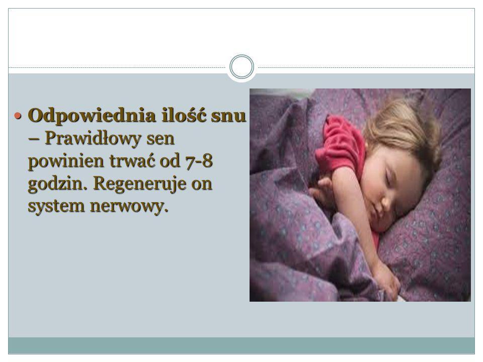 Odpowiednia ilość snu – Prawidłowy sen powinien trwać od 7-8 godzin. Regeneruje on system nerwowy. Odpowiednia ilość snu – Prawidłowy sen powinien trw