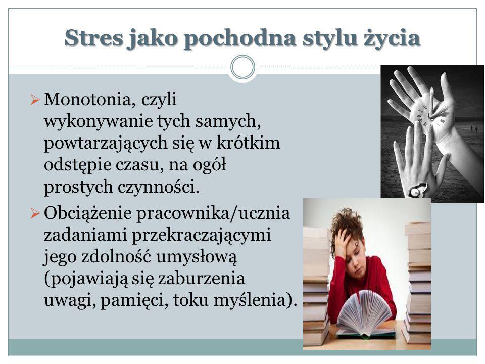 Stres jako pochodna stylu życia Monotonia, czyli wykonywanie tych samych, powtarzających się w krótkim odstępie czasu, na ogół prostych czynności. Obc