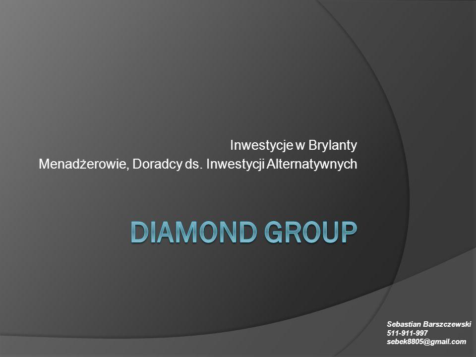 Inwestycje w Brylanty Menadżerowie, Doradcy ds. Inwestycji Alternatywnych Sebastian Barszczewski 511-911-997 sebek8805@gmail.com