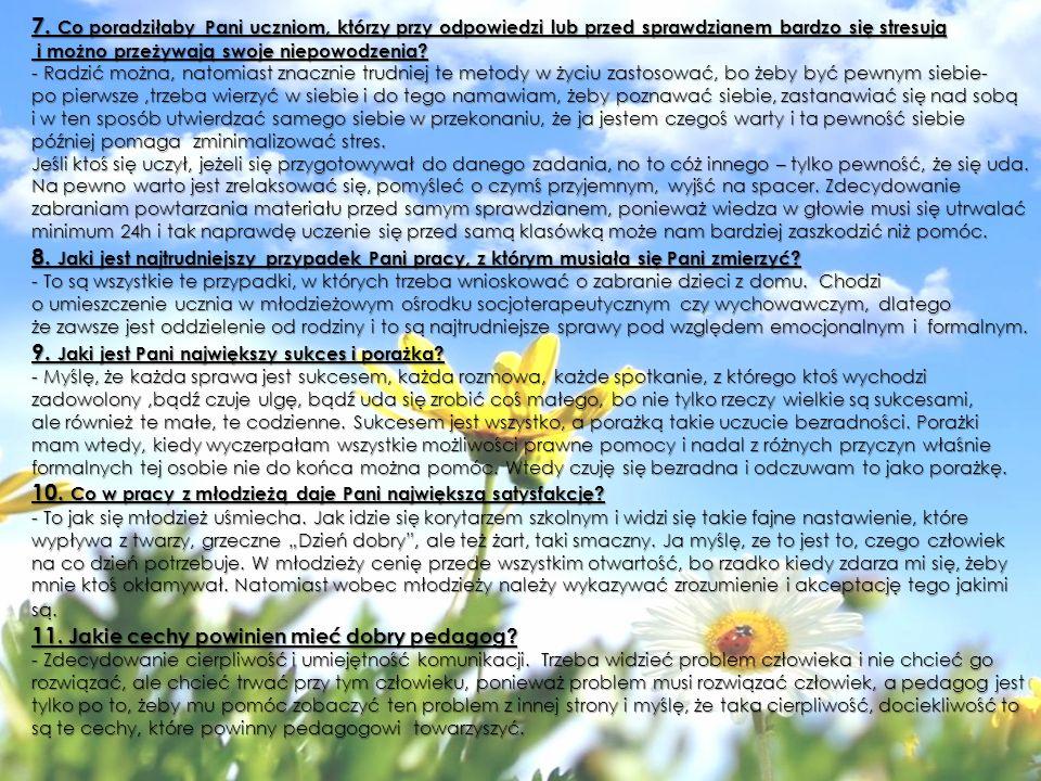 7. Co poradziłaby Pani uczniom, którzy przy odpowiedzi lub przed sprawdzianem bardzo się stresują i możno przeżywają swoje niepowodzenia? - Radzić moż