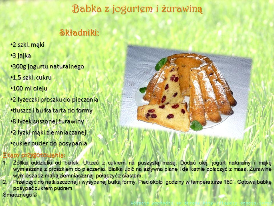Babka z jogurtem i ż urawin ą Etapy przygotowania: 1.Żółtka oddzielić od białek.