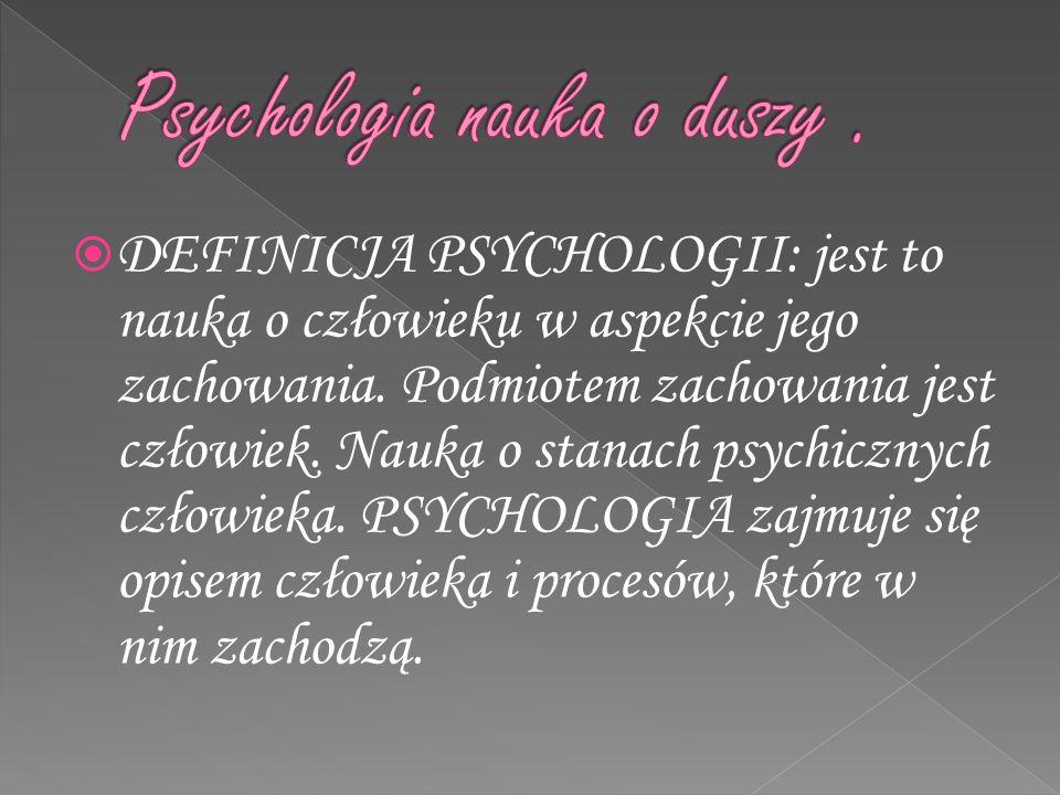 DEFINICJA PSYCHOLOGII: jest to nauka o człowieku w aspekcie jego zachowania.