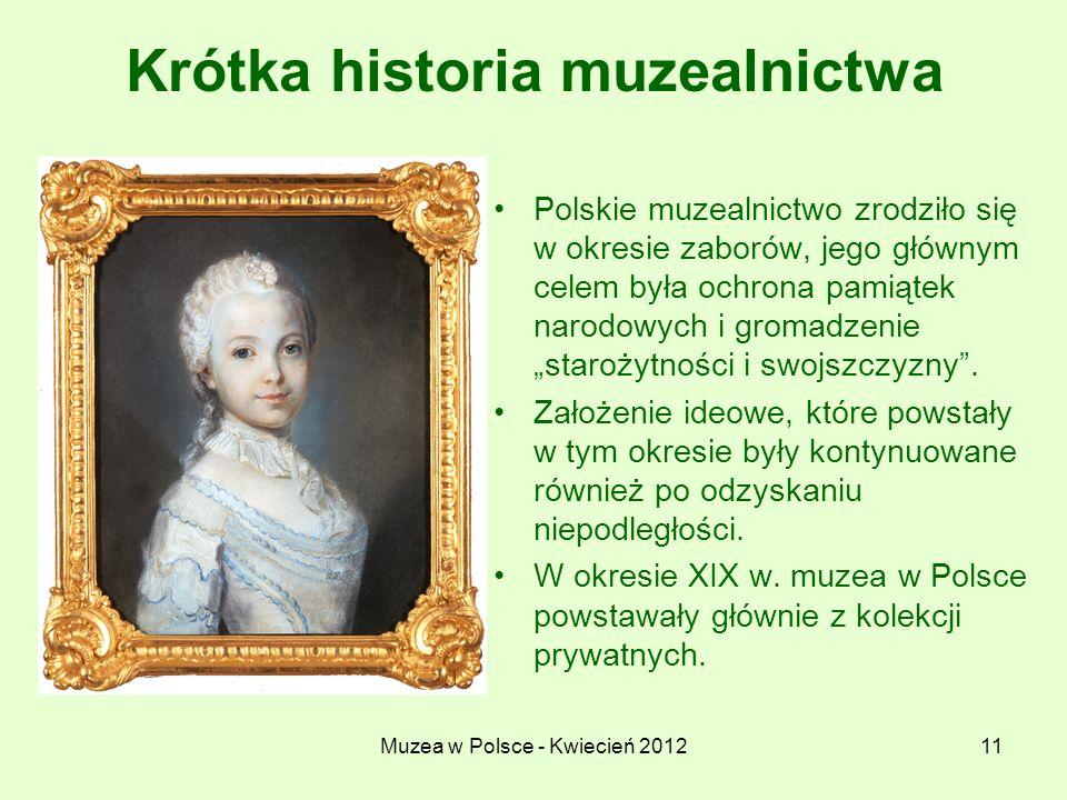 Muzea w Polsce - Kwiecień 201211 Krótka historia muzealnictwa Polskie muzealnictwo zrodziło się w okresie zaborów, jego głównym celem była ochrona pam