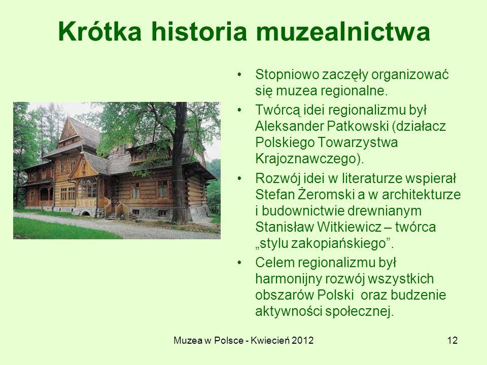 Muzea w Polsce - Kwiecień 201212 Krótka historia muzealnictwa Stopniowo zaczęły organizować się muzea regionalne. Twórcą idei regionalizmu był Aleksan