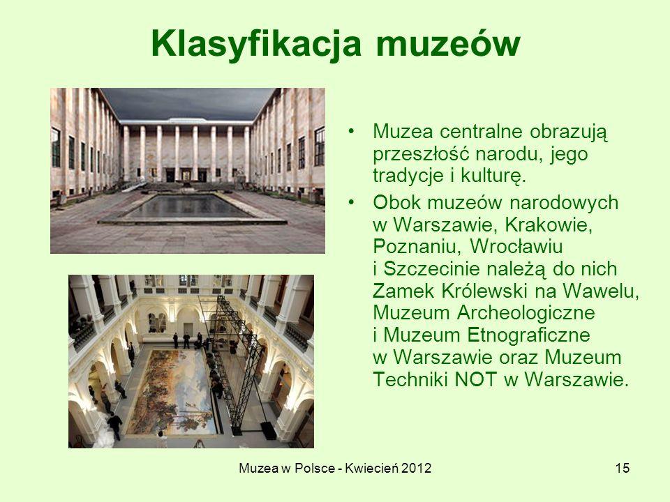 Muzea w Polsce - Kwiecień 201215 Klasyfikacja muzeów Muzea centralne obrazują przeszłość narodu, jego tradycje i kulturę. Obok muzeów narodowych w War