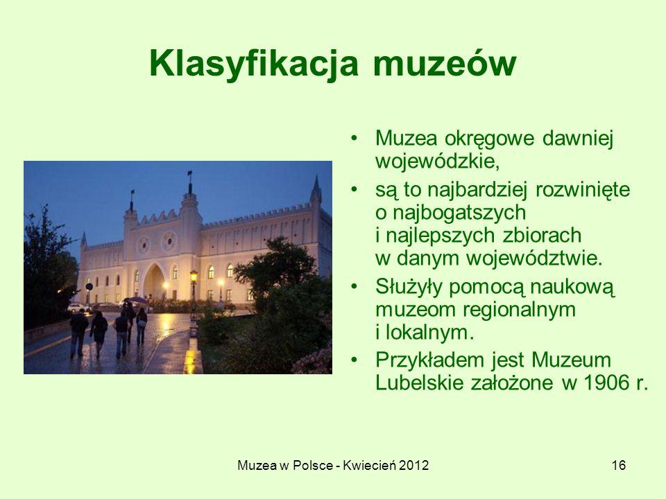 Muzea w Polsce - Kwiecień 201216 Klasyfikacja muzeów Muzea okręgowe dawniej wojewódzkie, są to najbardziej rozwinięte o najbogatszych i najlepszych zb