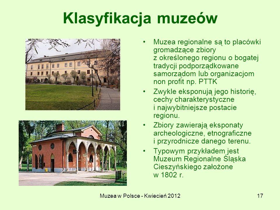 Muzea w Polsce - Kwiecień 201217 Klasyfikacja muzeów Muzea regionalne są to placówki gromadzące zbiory z określonego regionu o bogatej tradycji podpor