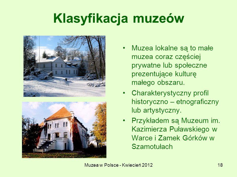 Muzea w Polsce - Kwiecień 201218 Klasyfikacja muzeów Muzea lokalne są to małe muzea coraz częściej prywatne lub społeczne prezentujące kulturę małego