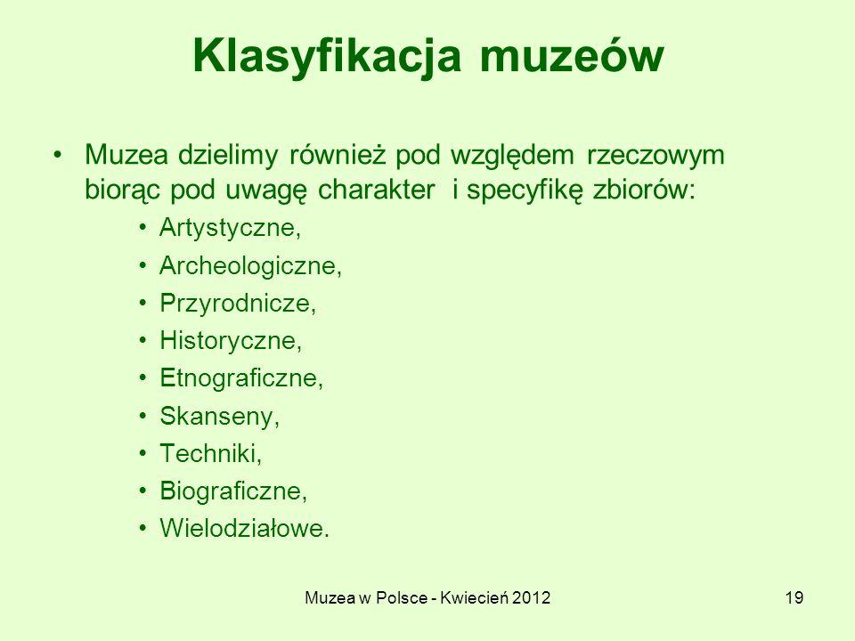 Muzea w Polsce - Kwiecień 201219 Klasyfikacja muzeów Muzea dzielimy również pod względem rzeczowym biorąc pod uwagę charakter i specyfikę zbiorów: Art