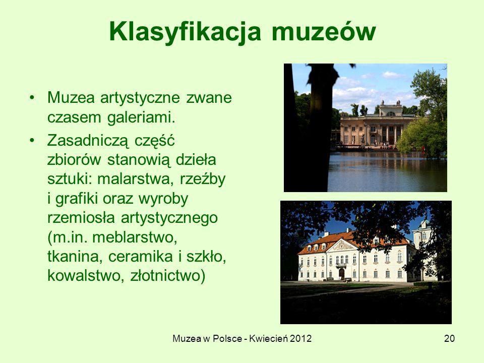 Muzea w Polsce - Kwiecień 201220 Klasyfikacja muzeów Muzea artystyczne zwane czasem galeriami. Zasadniczą część zbiorów stanowią dzieła sztuki: malars