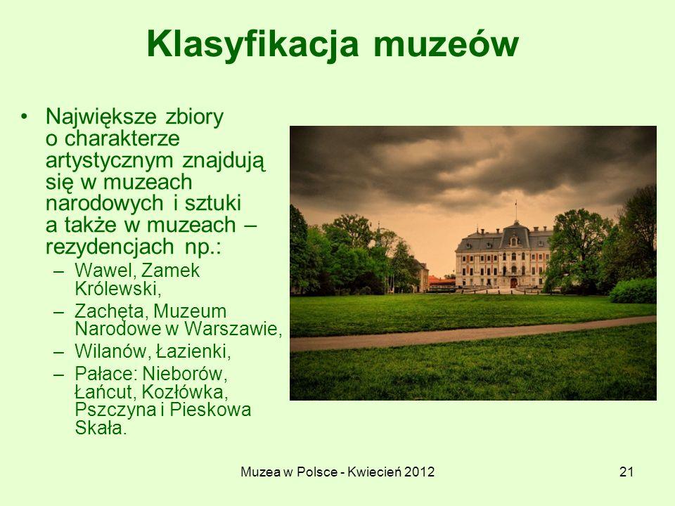 Muzea w Polsce - Kwiecień 201221 Klasyfikacja muzeów Największe zbiory o charakterze artystycznym znajdują się w muzeach narodowych i sztuki a także w