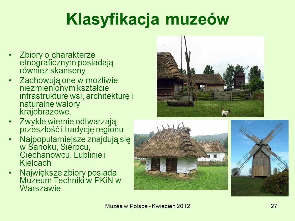 Muzea w Polsce - Kwiecień 201227 Klasyfikacja muzeów Zbiory o charakterze etnograficznym posiadają również skanseny. Zachowują one w możliwie niezmien