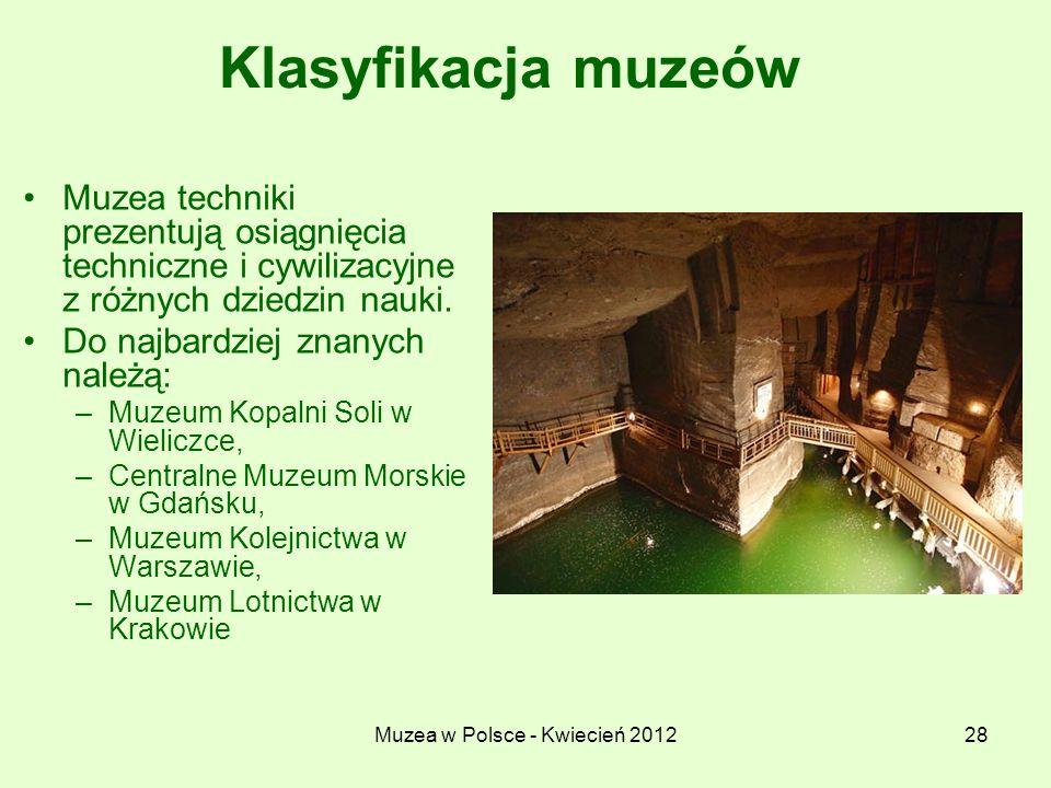 Muzea w Polsce - Kwiecień 201228 Klasyfikacja muzeów Muzea techniki prezentują osiągnięcia techniczne i cywilizacyjne z różnych dziedzin nauki. Do naj