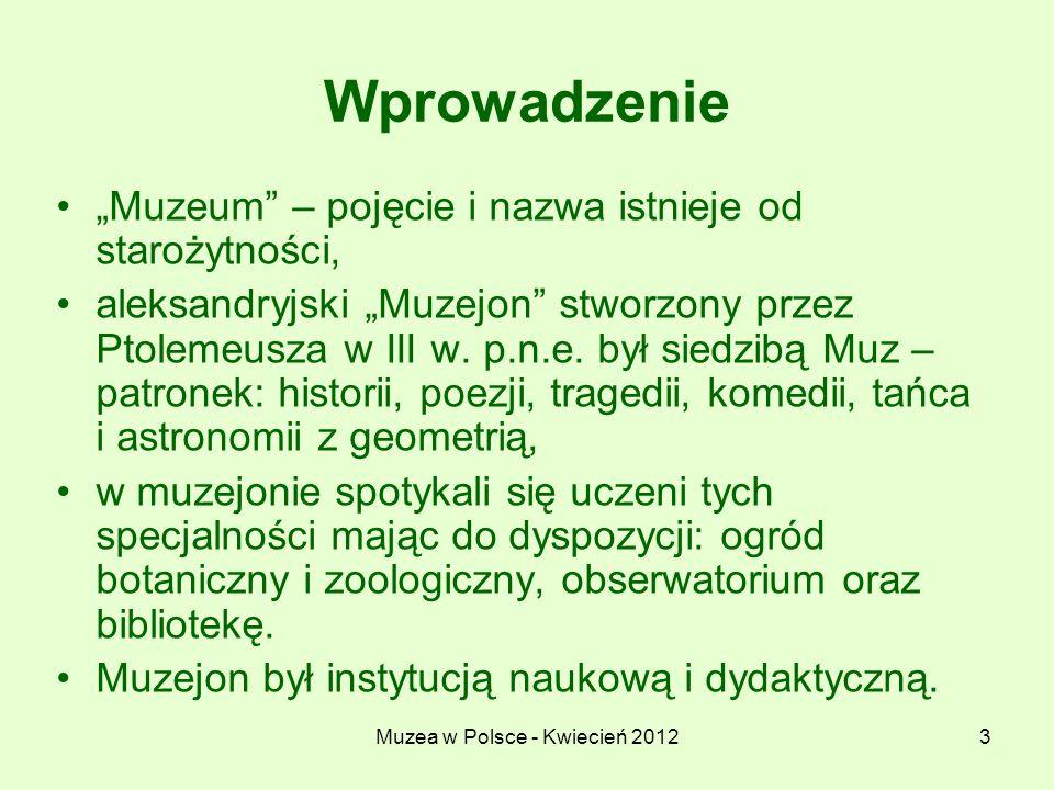 Muzea w Polsce - Kwiecień 201214 Klasyfikacja muzeów Muzea centralne – podporządkowane Ministerstwu Kultury i Dziedzictwa Narodowego Do tej kategorii zaliczają się również muzea narodowe gromadzące zbiory z całego kraju oraz posiadajace zbiory wybranych krajów z zagranicy lub wybitnych twórców, którzy mieli wpływ na polską kulturę.