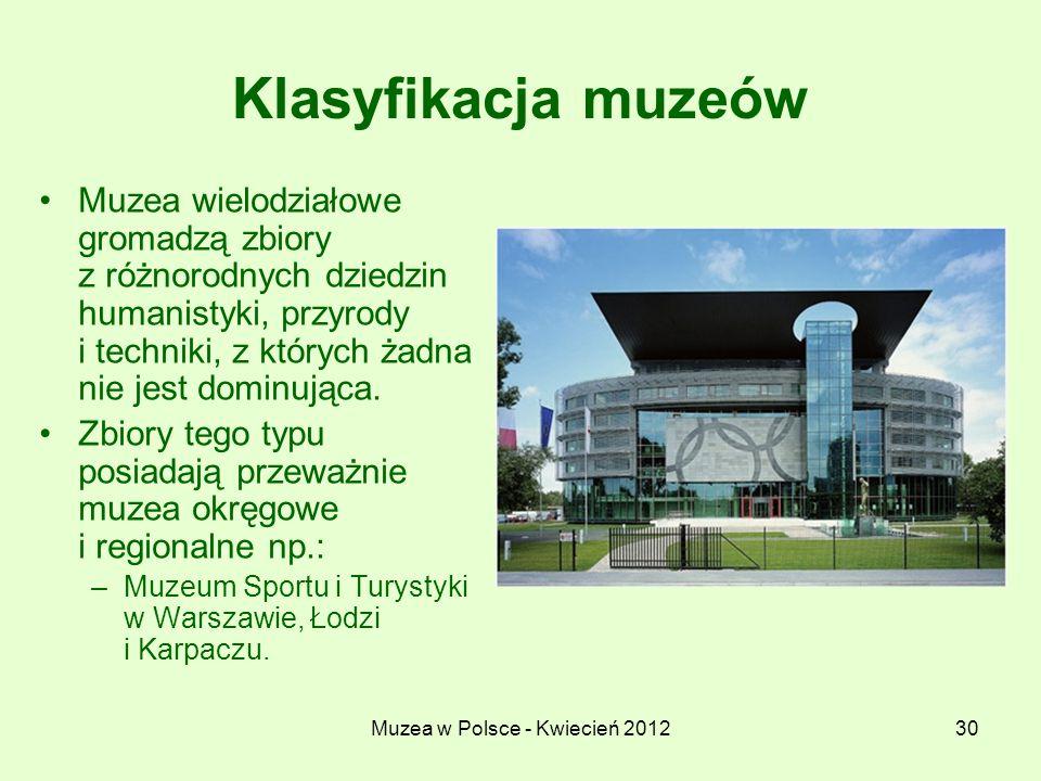 Muzea w Polsce - Kwiecień 201230 Klasyfikacja muzeów Muzea wielodziałowe gromadzą zbiory z różnorodnych dziedzin humanistyki, przyrody i techniki, z k