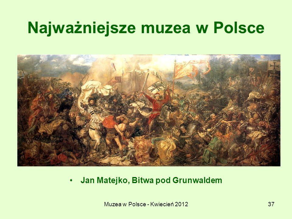 Muzea w Polsce - Kwiecień 201237 Najważniejsze muzea w Polsce Jan Matejko, Bitwa pod Grunwaldem