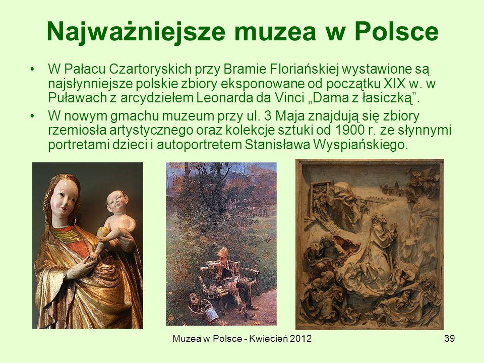Muzea w Polsce - Kwiecień 201239 Najważniejsze muzea w Polsce W Pałacu Czartoryskich przy Bramie Floriańskiej wystawione są najsłynniejsze polskie zbi