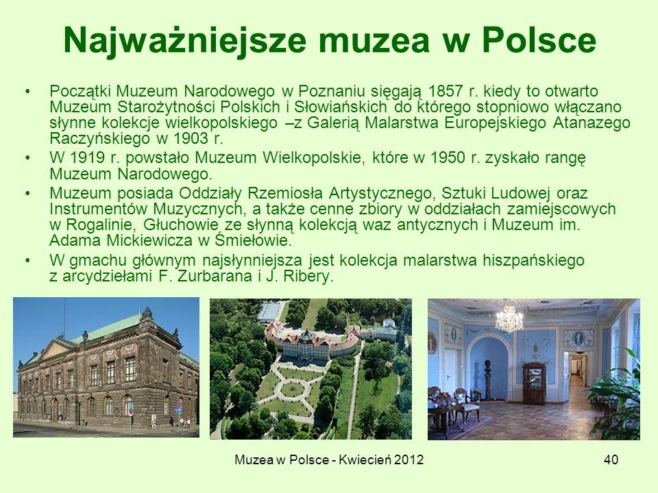 Muzea w Polsce - Kwiecień 201240 Najważniejsze muzea w Polsce Początki Muzeum Narodowego w Poznaniu sięgają 1857 r. kiedy to otwarto Muzeum Starożytno