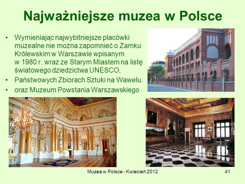 Muzea w Polsce - Kwiecień 201241 Najważniejsze muzea w Polsce Wymieniając najwybitniejsze placówki muzealne nie można zapomnieć o Zamku Królewskim w W