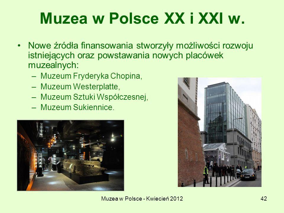 Muzea w Polsce - Kwiecień 201242 Muzea w Polsce XX i XXI w. Nowe źródła finansowania stworzyły możliwości rozwoju istniejących oraz powstawania nowych