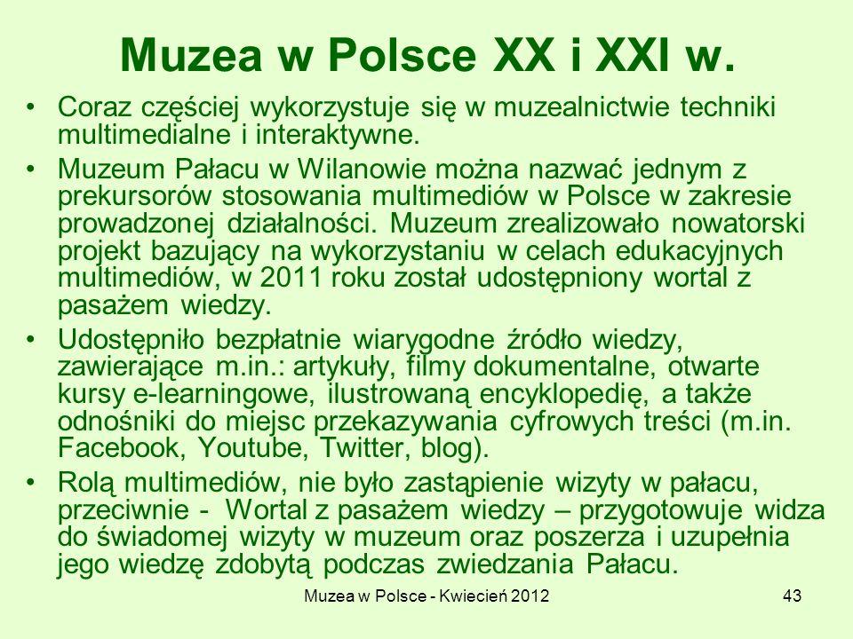 Muzea w Polsce - Kwiecień 201243 Muzea w Polsce XX i XXI w. Coraz częściej wykorzystuje się w muzealnictwie techniki multimedialne i interaktywne. Muz
