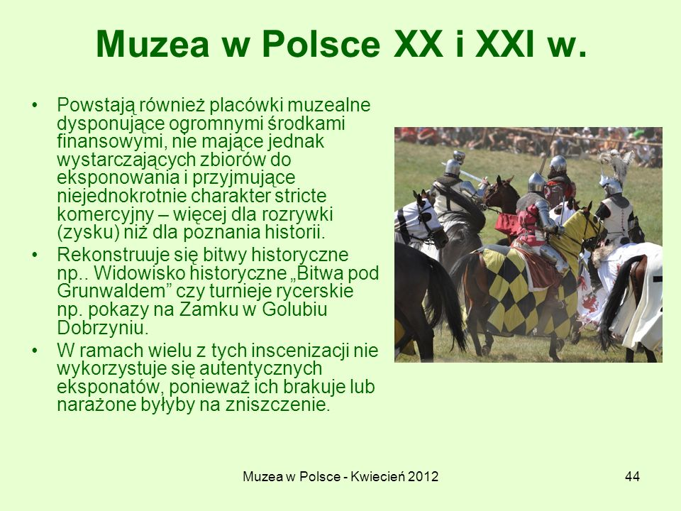 Muzea w Polsce - Kwiecień 201244 Muzea w Polsce XX i XXI w. Powstają również placówki muzealne dysponujące ogromnymi środkami finansowymi, nie mające