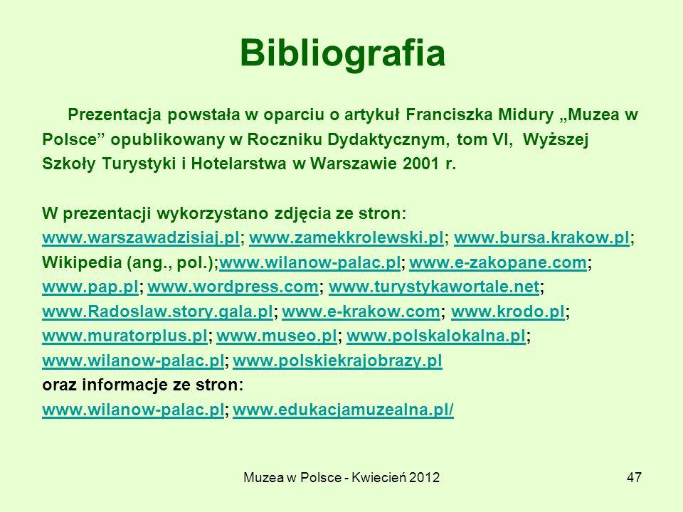 Muzea w Polsce - Kwiecień 201247 Bibliografia Prezentacja powstała w oparciu o artykuł Franciszka Midury Muzea w Polsce opublikowany w Roczniku Dydakt