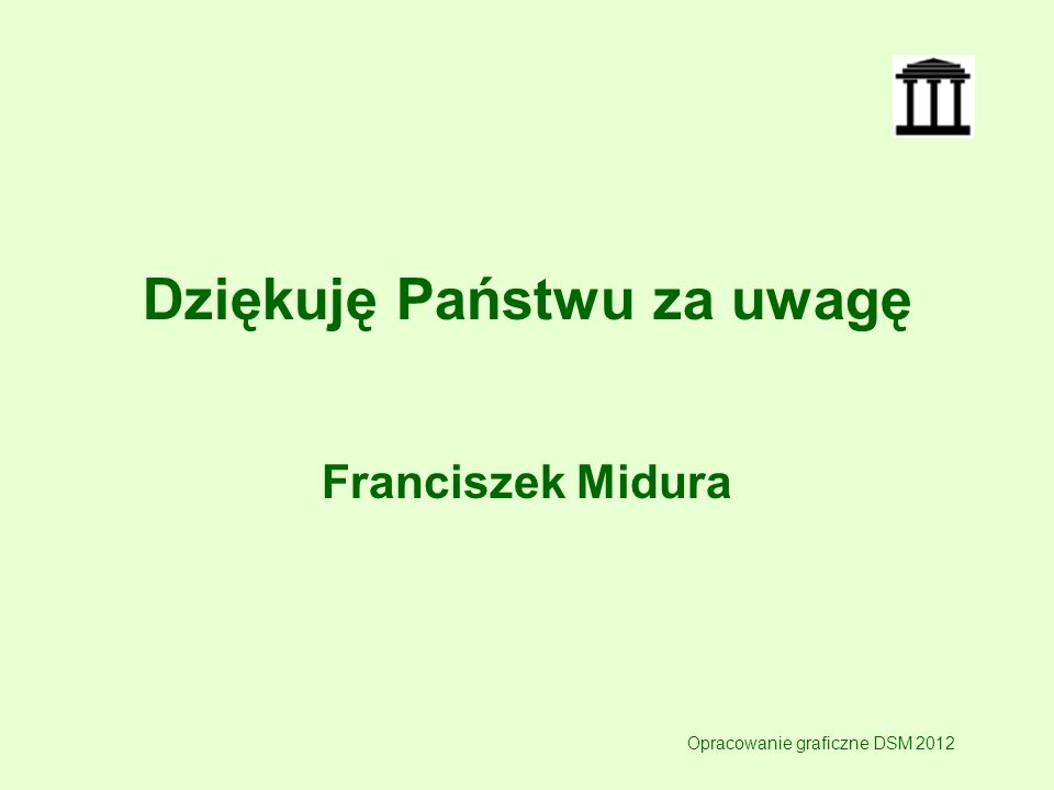 Dziękuję Państwu za uwagę Franciszek Midura Opracowanie graficzne DSM 2012