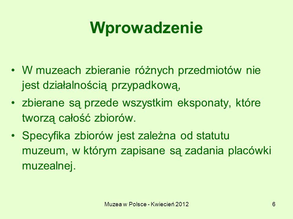 Muzea w Polsce - Kwiecień 20126 Wprowadzenie W muzeach zbieranie różnych przedmiotów nie jest działalnością przypadkową, zbierane są przede wszystkim