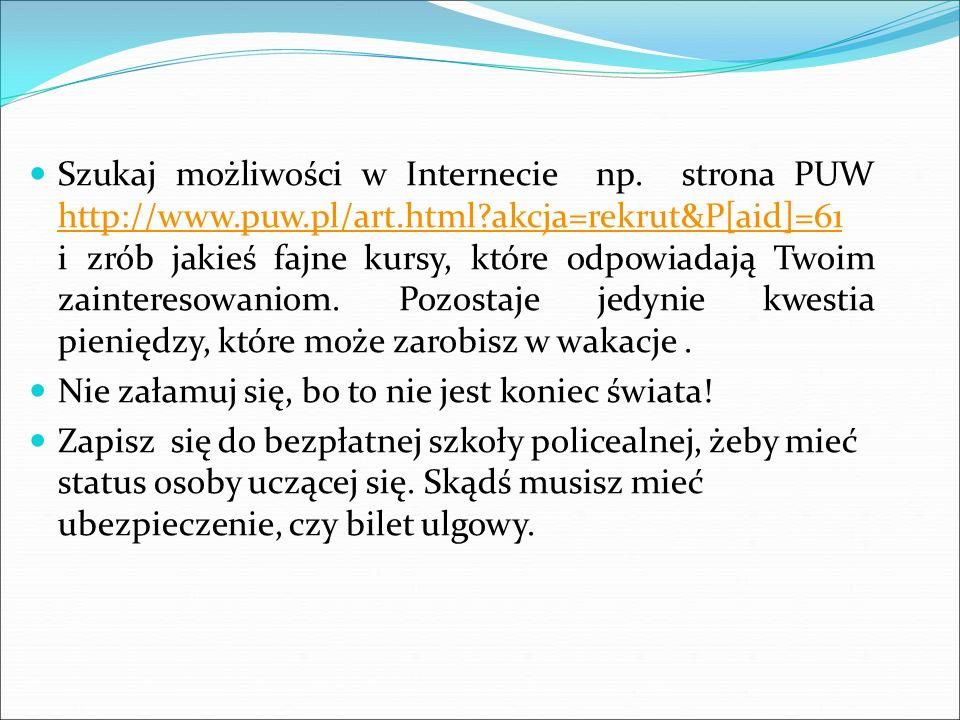 Szukaj możliwości w Internecie np. strona PUW http://www.puw.pl/art.html?akcja=rekrut&P[aid]=61 i zrób jakieś fajne kursy, które odpowiadają Twoim zai