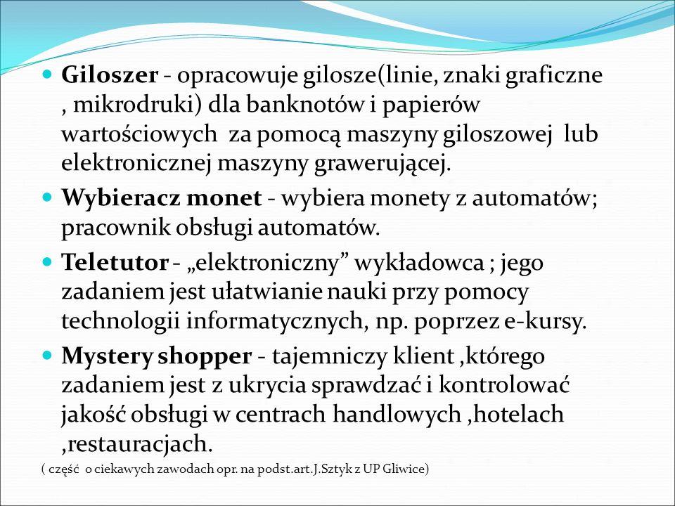 Giloszer - opracowuje gilosze(linie, znaki graficzne, mikrodruki) dla banknotów i papierów wartościowych za pomocą maszyny giloszowej lub elektroniczn