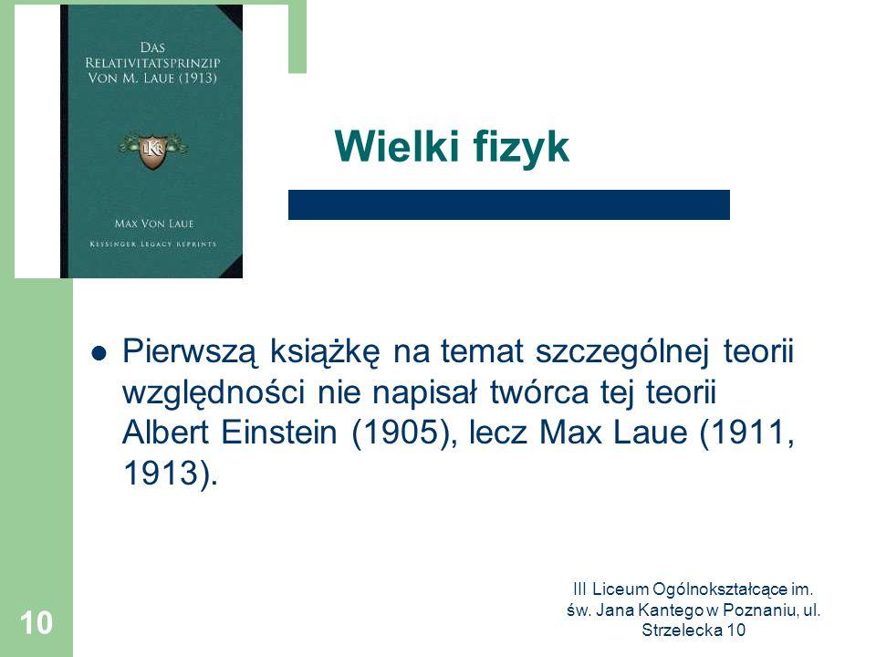 III Liceum Ogólnokształcące im. św. Jana Kantego w Poznaniu, ul. Strzelecka 10 10 Wielki fizyk Pierwszą książkę na temat szczególnej teorii względnośc