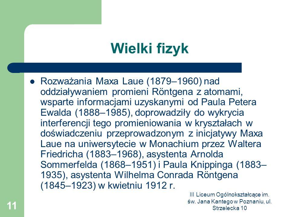 III Liceum Ogólnokształcące im. św. Jana Kantego w Poznaniu, ul. Strzelecka 10 11 Wielki fizyk Rozważania Maxa Laue (1879–1960) nad oddziaływaniem pro
