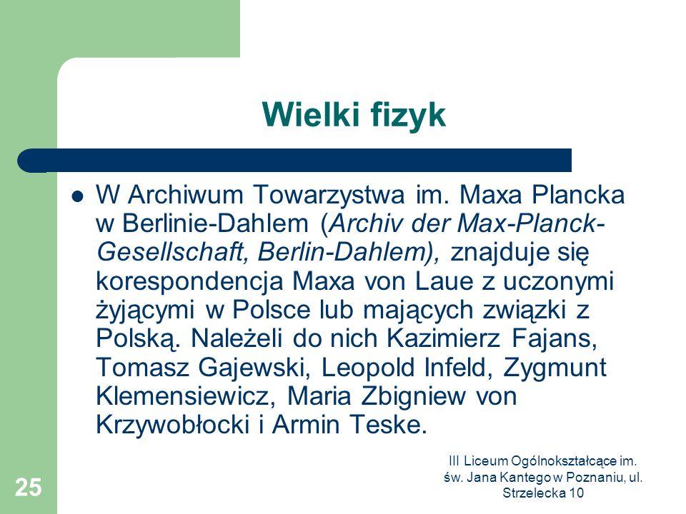 III Liceum Ogólnokształcące im. św. Jana Kantego w Poznaniu, ul. Strzelecka 10 25 Wielki fizyk W Archiwum Towarzystwa im. Maxa Plancka w Berlinie-Dahl