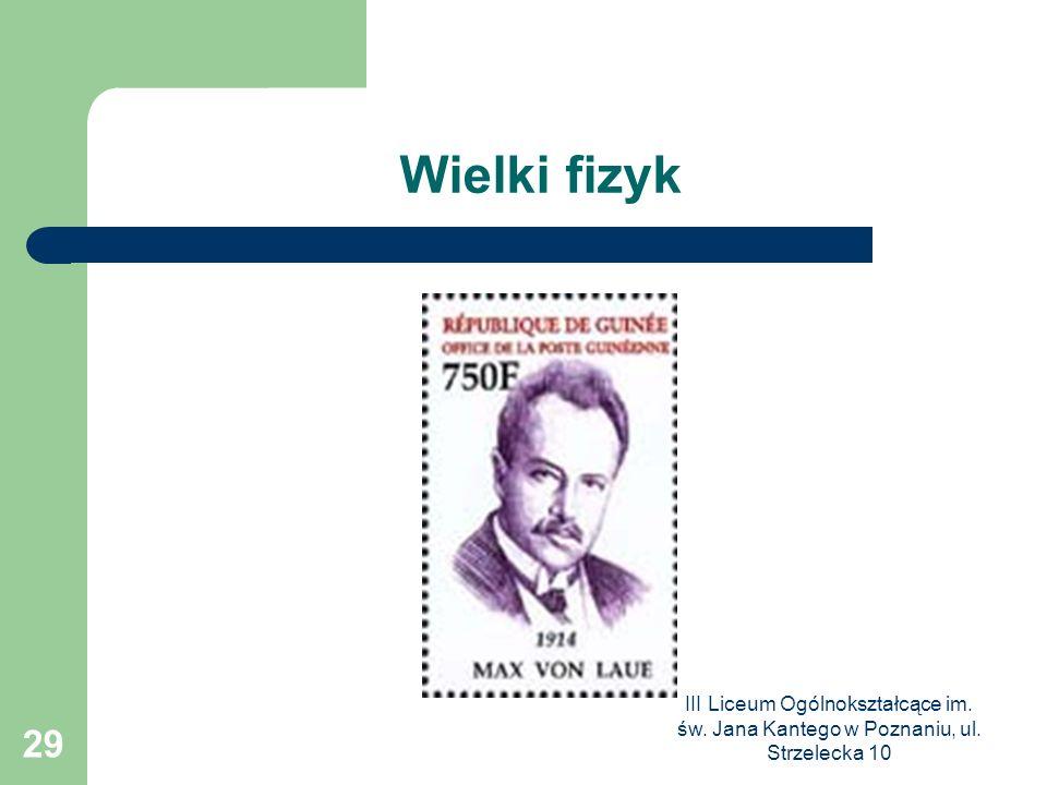III Liceum Ogólnokształcące im. św. Jana Kantego w Poznaniu, ul. Strzelecka 10 29 Wielki fizyk