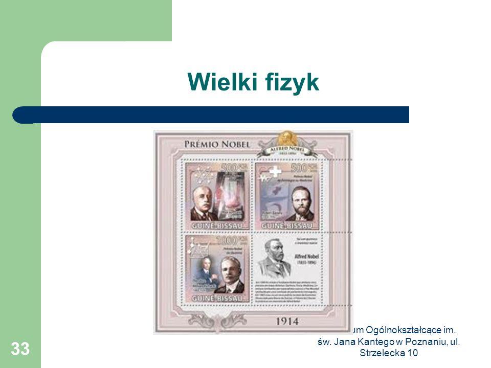 III Liceum Ogólnokształcące im. św. Jana Kantego w Poznaniu, ul. Strzelecka 10 33 Wielki fizyk